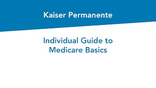 Individual Guide to Medİcare Basics | Kaiser Permanente