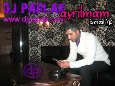DJ PARLAk vs. ismail YK - Ayrilmam ( Love Remix )