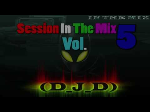 Session In The Mix Vol  5 By D J D