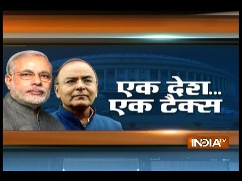 Watch Full India TV debates on GST Bill Launch