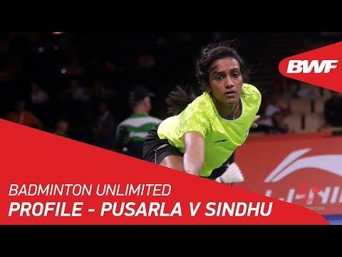 Badminton Unlimited | Pusarla V Sindhu - Profile | BWF 2018