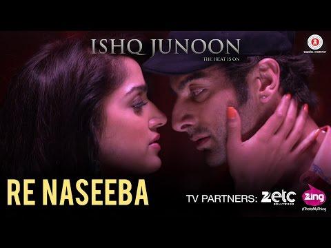 Re Naseeba - Ishq Junoon   Rajbir, Divya &...