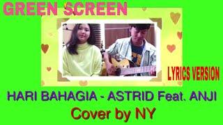 Astrid feat. Anji - Hari Bahagia Cover by NY  LIRIK MUSIK GREEN SCREEN