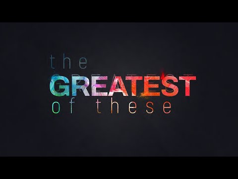The Greatest of These - week 2