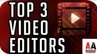 Top 3 Video Editor Applications For Android | 2018