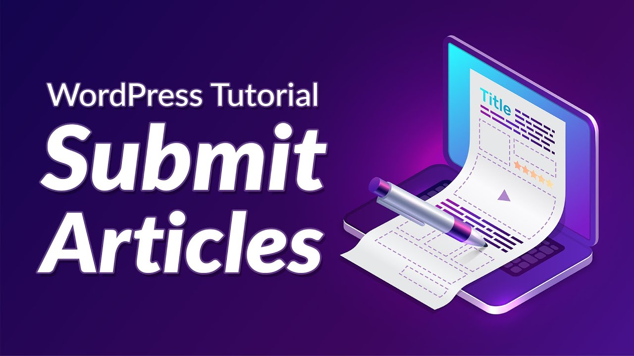 How to Allow Users to Submit Articles to your WordPress Blog