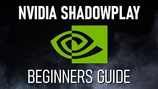 How to Use Nvidia ShadowPlay (Beginners Guide)