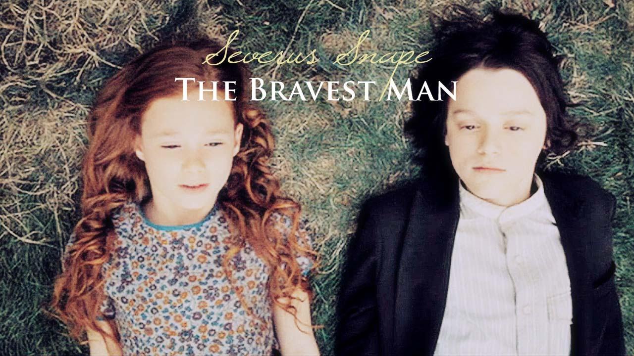 ϟ Severus Snape   The Bravest Man