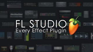 FL STUDIO | Every Effect Plugin