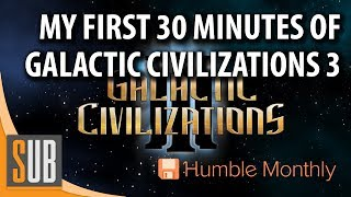 Galactic Civilizations III - My First 30 Minutes - Humble Monthly July 2017