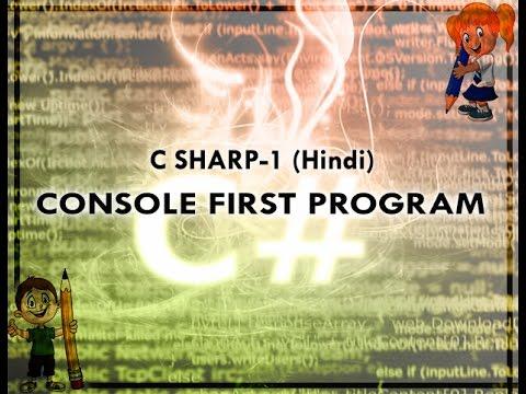 C SHARP-1 HINDI VIDEO TUTORIAL CONSOLE FIRST PROGRAM