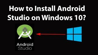 How to Install Android Studio on Windows 10?