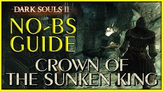 Dark Souls 2 Crown of the Sunken King DLC No-BS Guide, All Secrets and Bonfires