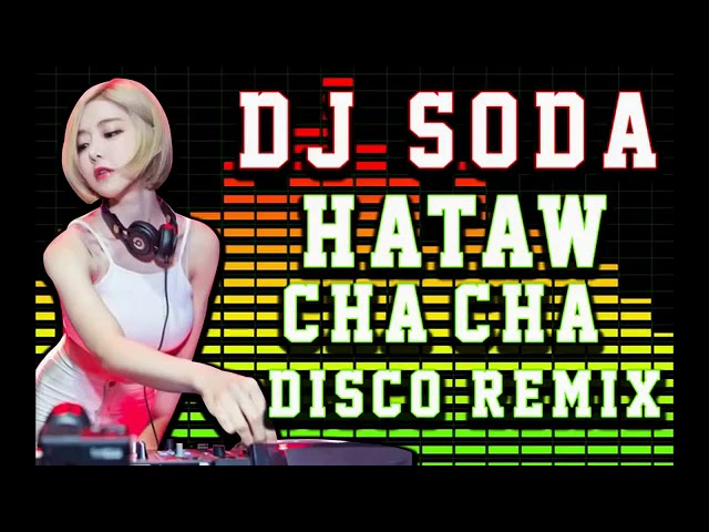 BEST NONSTOP CHA CHA! HATAW REMIX DISCO! DJ SODA #1