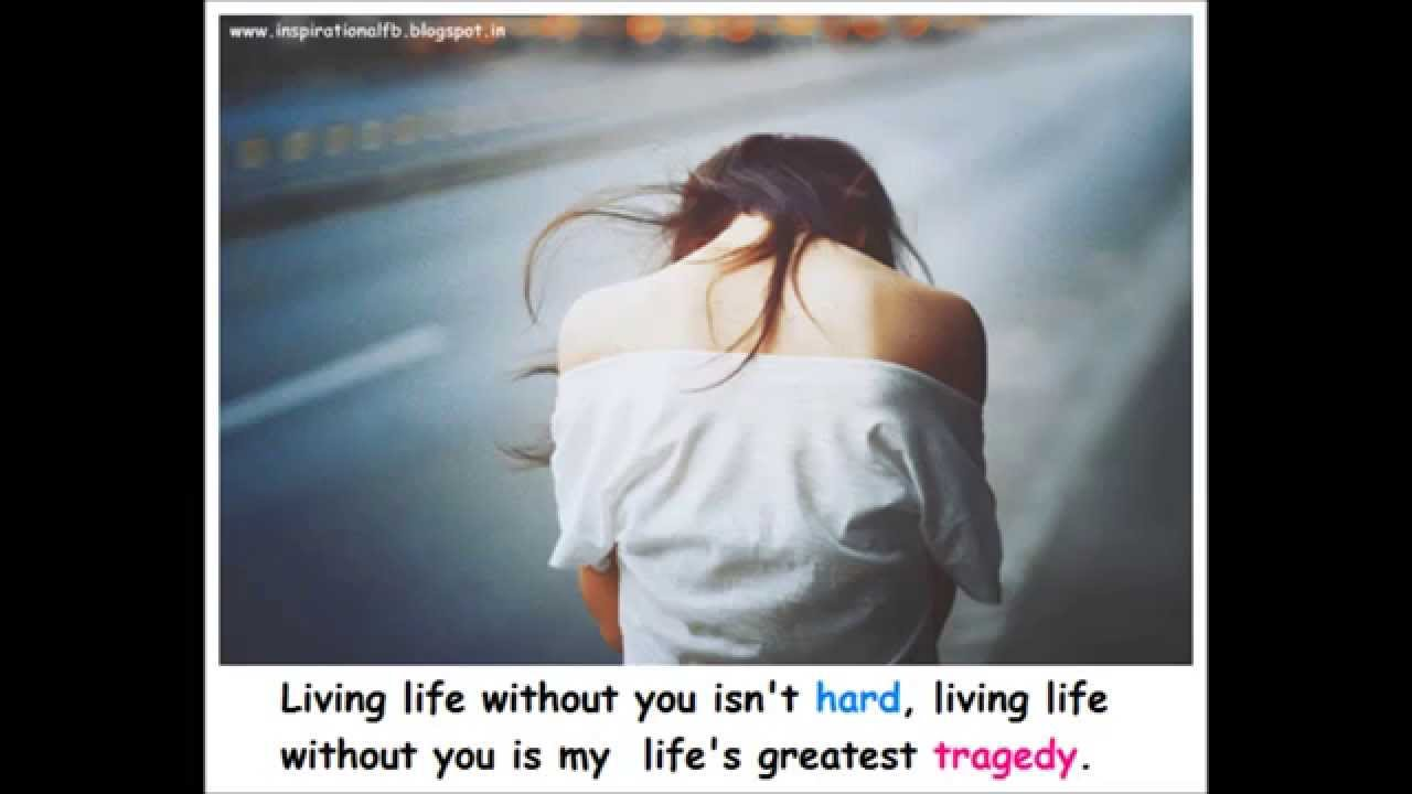 Sad Quotes Living Life Without You Youtube