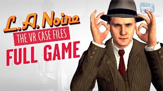 LA Noire VR - Full Game Walkthrough