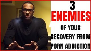 3 Enemies of Recovery From Porn Addiction