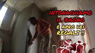 INTONACHIAMO IL BAGNO, E APRO I REGALI (we plaster the bathroom and I open the presents)