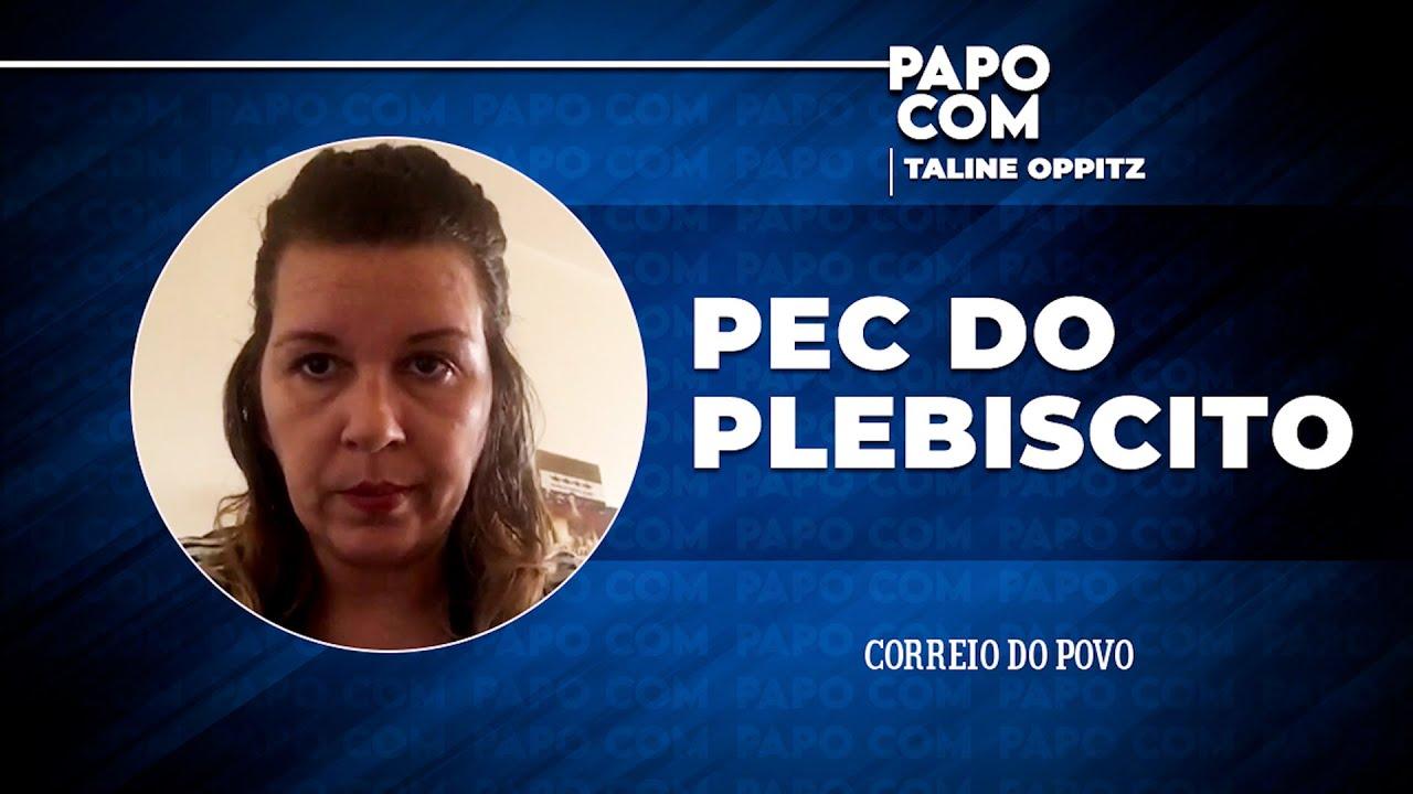 Papo com Taline Oppitz: PEC do Plebiscito
