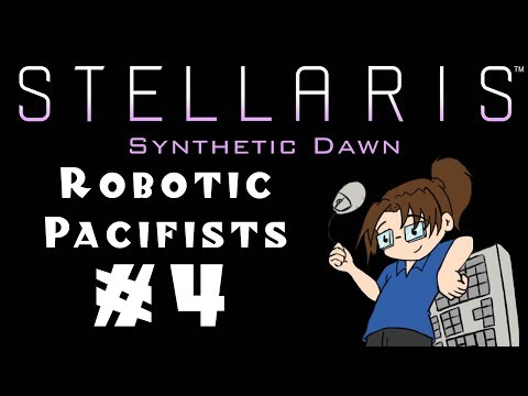"""Let's Play Stellaris: Synthetic Dawn - Robotic """"Pacifists"""" - #4"""