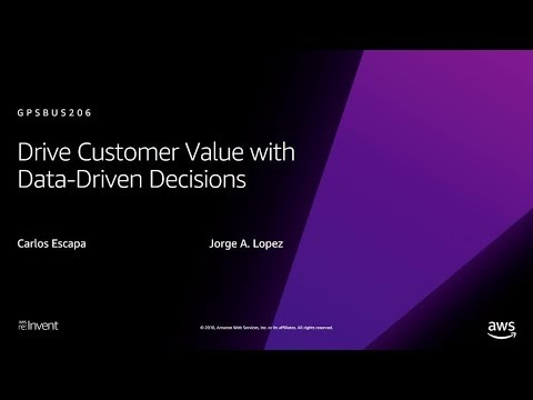 AWS re:Invent 2018: Drive Customer Value with Data-Driven ...