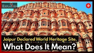 Explained: Jaipur Declared World Heritage Site. What Does It Mean?