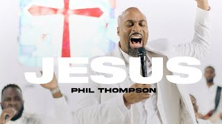 Jesus - Phil Thompson (Official Live Video)