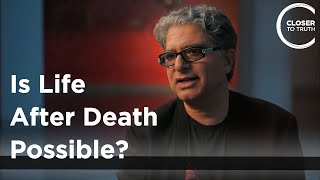 Deepak Chopra – Is Life After Death Possible?