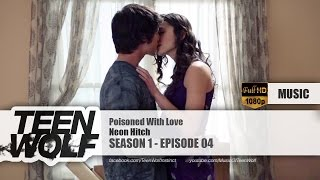 Neon Hitch – Poisoned With Love | Teen Wolf 1x04 Music [HD]
