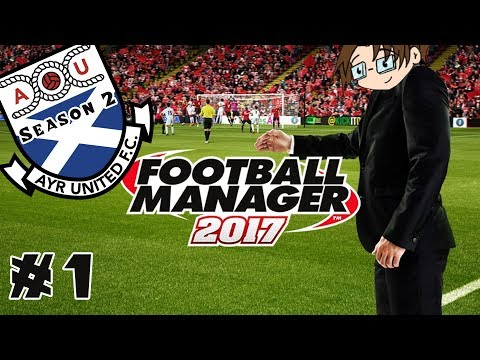 Football Manager 2017 - Ayr United...Season Two! - Part 1