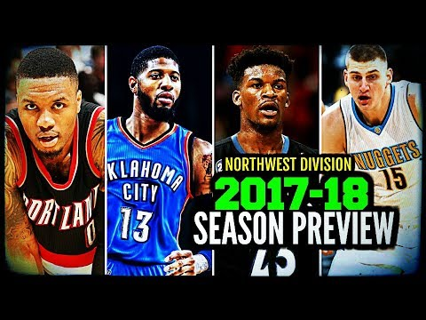 2017-18 NBA Season Preview: Northwest Division: Thunder * Blazers * Nuggets * Jazz * T