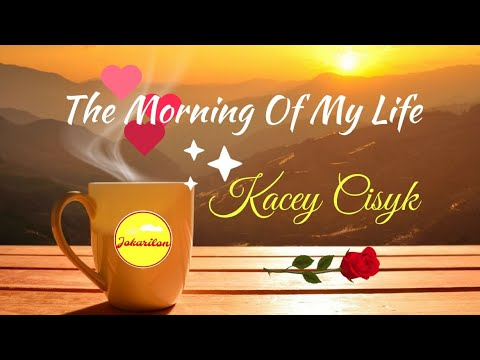 The Morning of My Life - Kacey Cisyk