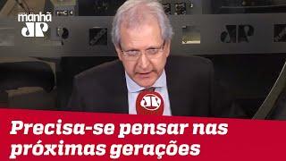 O Congresso precisa pensar nas próximas gerações | #AugustoNunes
