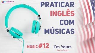 Praticar Inglês com músicas - I'm Yours - 12