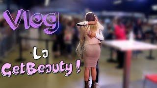 [LIFESTYLE] Vlog de la GET BEAUTY PARIS
