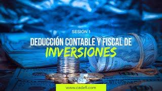Cadefi - Deducción contable y fiscal de inversiones Sesión 1