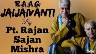 Raag Jaijaivanti - Pt. Rajan Sajan Mishra ||