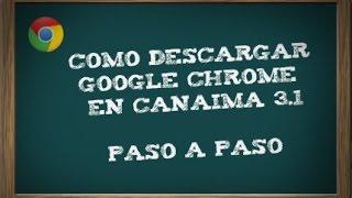 Como Descargar Google Chrome En Canaima 3.1 Paso a Paso