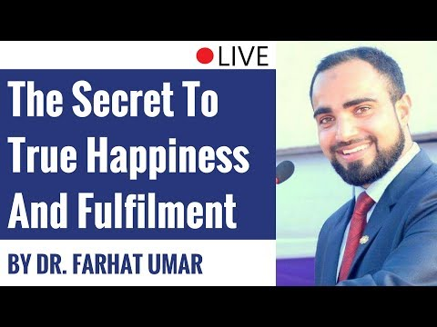 The Secret To True Happiness And Fulfilment By Dr. Farhat Umar