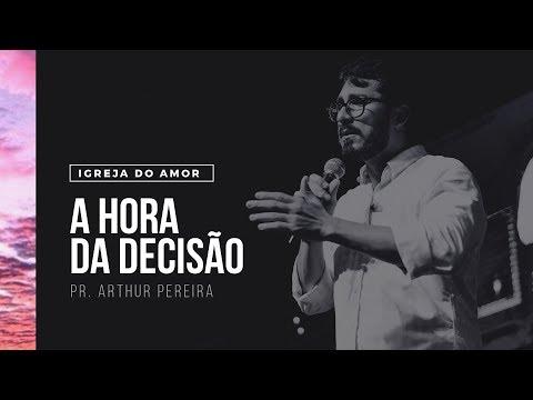 A HORA DA DECISÃO - PR. ARTHUR PEREIRA - IGREJA DO AMOR