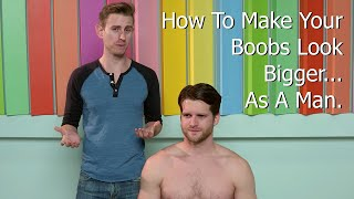 LOL! How To Make Your Boobs Look Bigger... As A Man