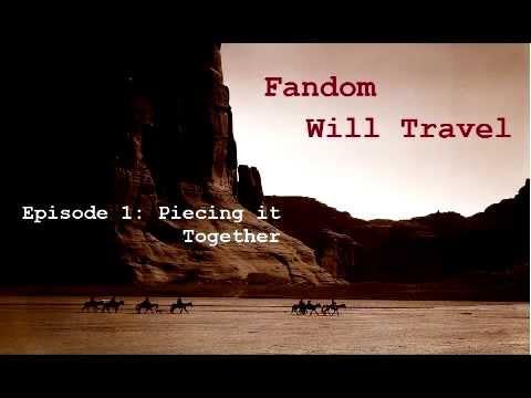 Fandom, Will Travel: 1. Piecing it Together