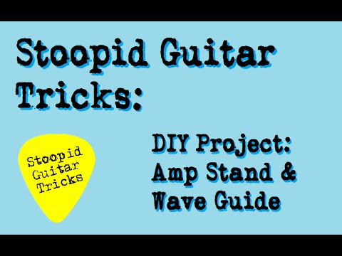 Stoopid Guitar Tricks: DIY Amp Stand and Wave Guide
