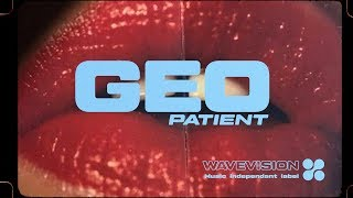 G E O // Patient [WAVEVISION® EXCLUSIVE]