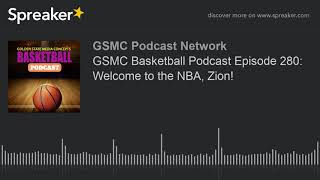 GSMC Basketball Podcast Episode 280: Welcome to the NBA, Zion!