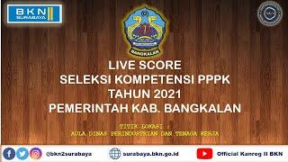 LIVE SCORE SELEKSI KOMPETENSI PPPK 2021 PEMKAB  BANGKALAN  [SESI 1] TGL  23 OKTOBER 2021