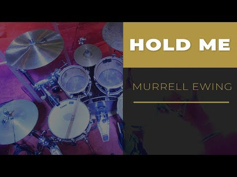 """HOLD ME"" // MURRELL EWING // DRUM COVER"