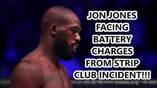 BREAKING NEWS!!! JON JONES FACING BATTERY CHARGES FROM STRIP CLUB INCIDENT!!!