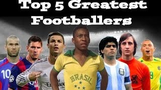 Top 5 Greatest Football Players of all time! ● Football Legends ● Best Football Players Ever