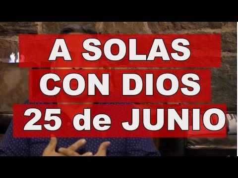 A SOLAS CON DIOS / 25 de JUNIO